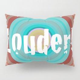 Louder! Pillow Sham