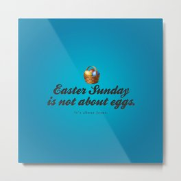 Easter Sunday is not about eggs - Bible Lock Screens Metal Print
