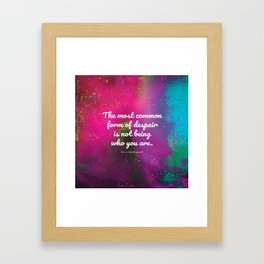 The most common form of despair is not being who you are. Soren Kierkegaard Framed Art Print