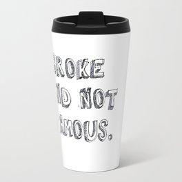 Broke and not Famous Travel Mug