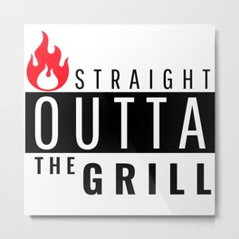 Straight Outta The Grill Metal Print
