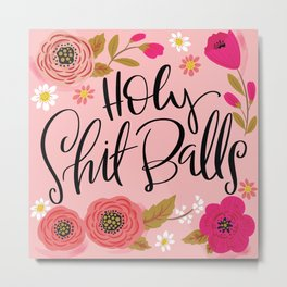 Pretty Swe*ry: Holy Shit Balls Metal Print