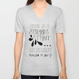 Everyone has to fight and struggle... Unisex V-Neck
