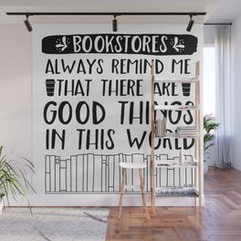 Bookstores Always Remind me That There Are Good Things in this World Wall Mural