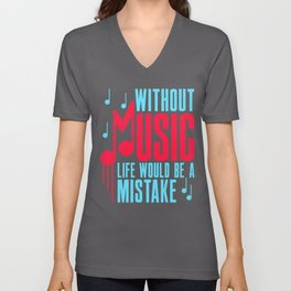 Without Music Life Would Be A Mistake Serious Musician Unisex V-Neck