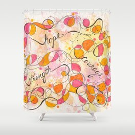 Flourish: Strength. Hope. Courage. Shower Curtain