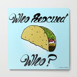 Who Rescued Who? Metal Print