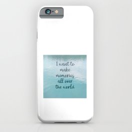 I want to make memories all over the world iPhone Case