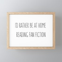 I'd Rather Be At Home Reading Fan Fiction Framed Mini Art Print
