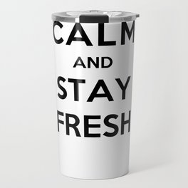 Keep Calm And Stay Fresh Travel Mug