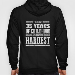 The First 35 Years of Childhood Always the Hardest   Funny Birthday Gift Idea Hoody