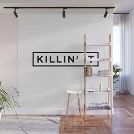 Killin it Wall Mural