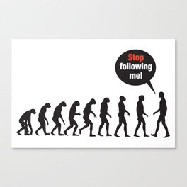 Evolution. Stop Following Me Canvas Print