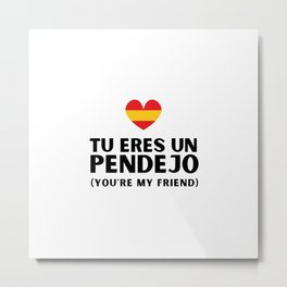Tu eres un pendejo - Spanish Language Joke Metal Print