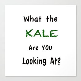 What the KALE are you Looking At? Canvas Print