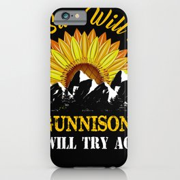 Gunnison The Sun Will Rise We Will Try Again iPhone Case
