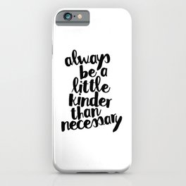 Always Be a Little Kinder Than Necessary iPhone Case