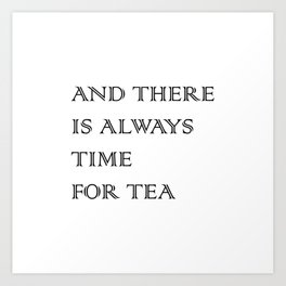 Always Time for Tea Art Print