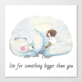 Live for something bigger than you Canvas Print