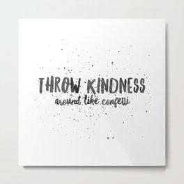 Throw kinds around like confetti Metal Print