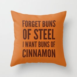 Forget Buns of Steel I want Buns of Cinnamon (Cinnamon Color & Brown) Throw Pillow