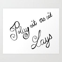 Play it as it lays Art Print