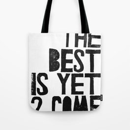 The Best is yet 2 Come Tote Bag