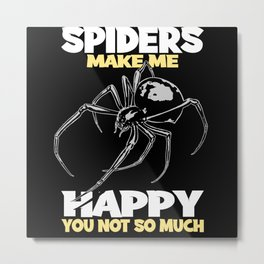 Spiders Make Me Happy You Not So Much Spider Gift Metal Print