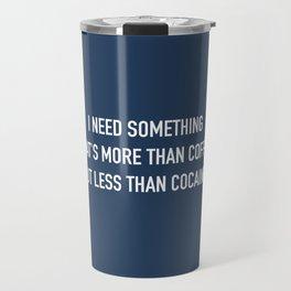 More than coffee, less than cocaine. Travel Mug