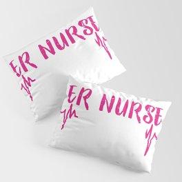 Er Nurse Love What You Do Pillow Sham