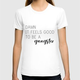 It Feels Good to be a Gangster T-shirt