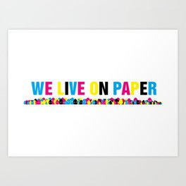 We Live on Paper Art Print