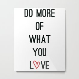 Do more of what you love Metal Print