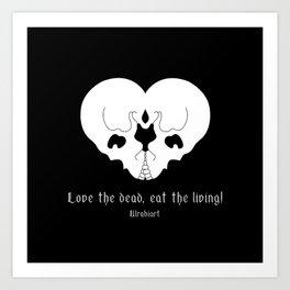 Love the dead, eat the living! Art Print