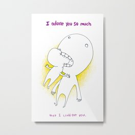 I adore you so much I could eat you! Metal Print