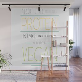 Nobody Cares About Your Protein Intake Until They Find Out You Are A Vegan Wall Mural