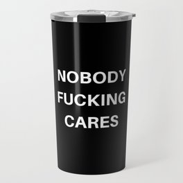 Nobody Fucking Cares Travel Mug
