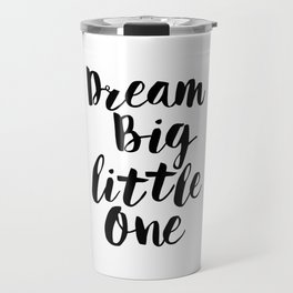 Dream Big Little One black-white minimalist childrens room nursery poster home wall decor bedroom Travel Mug