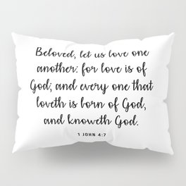 Beloved, let us love one another: for love is of God; and every one that loveth is born of God, and knoweth God. 1 John 4:7 Pillow Sham