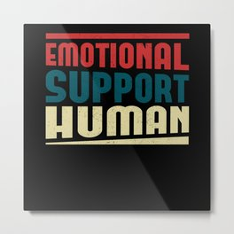 Emotional Support Human | Supporter Gift Metal Print
