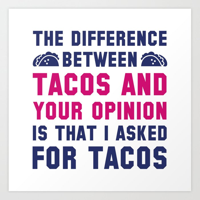 Tacos And Your Opinion Art Print