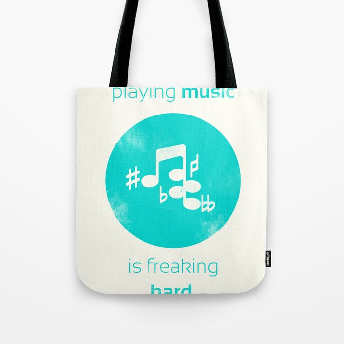 Playing Music is Freaking Hard. Tote Bag