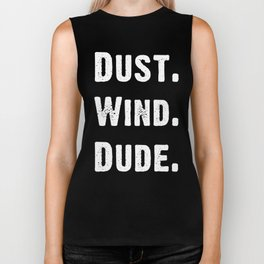 Dust. Wind. Dude. Biker Tank
