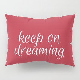 keep on dreaming Pillow Sham