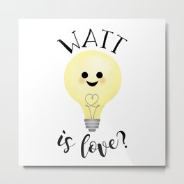 Watt Is Love? Metal Print