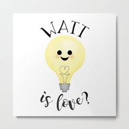 Watt Is Love? Metal Print