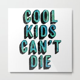 Cool Kids Can't Die Metal Print