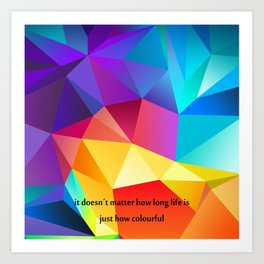 life is colourful Art Print