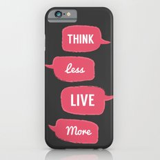 Think less, Live More Slim Case iPhone 6s