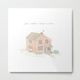 Love makes a house a home print Metal Print